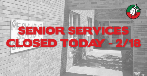 Senior Services Closed Today (02/18/19)